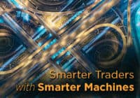 Smarter Traders with Smarter Machines