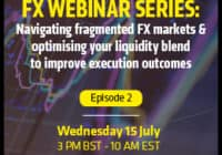 Navigating fragmented FX markets & optimising your liquidity blend to improve execution outcomes