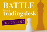 Battle for the trading desk: Revisited